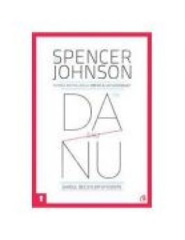 Da sau nu. Ghidul deciziilor eficiente- Spencer Johnson