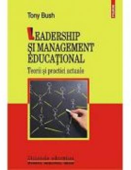 Leadership si management educational. Teorii si practici actuale - Tony Bush
